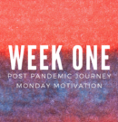 Monday Motivation – Post Pandemic – Week One on Repeat